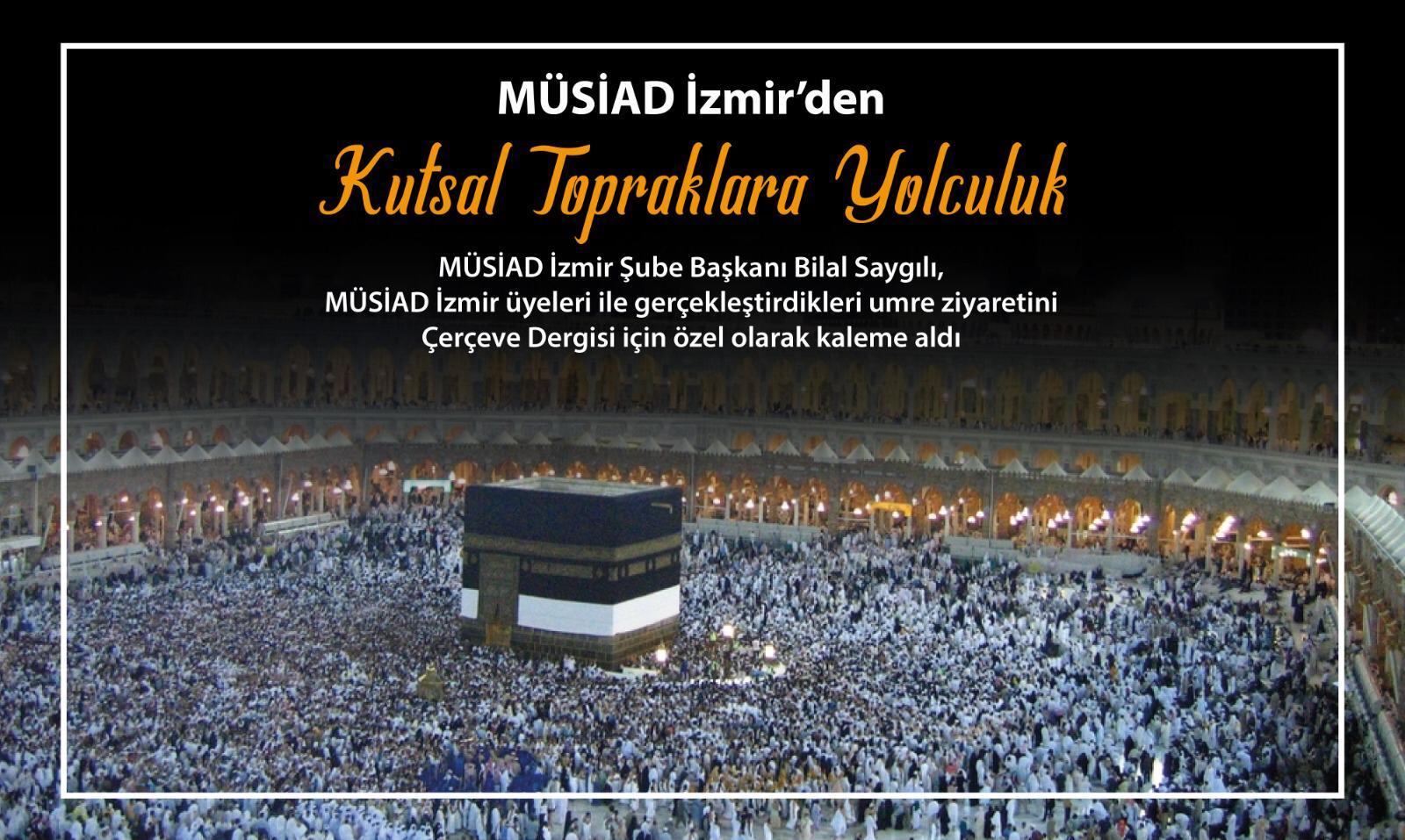 MÜSİAD İZMİR'DEN KUTSAL TOPRAKLARA YOLCULUK